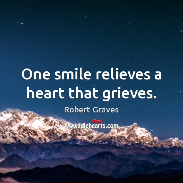 One smile relieves a heart that grieves. Robert Graves Picture Quote