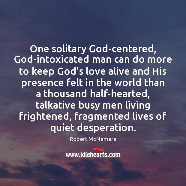 One solitary God-centered, God-intoxicated man can do more to keep God's love Robert McNamara Picture Quote
