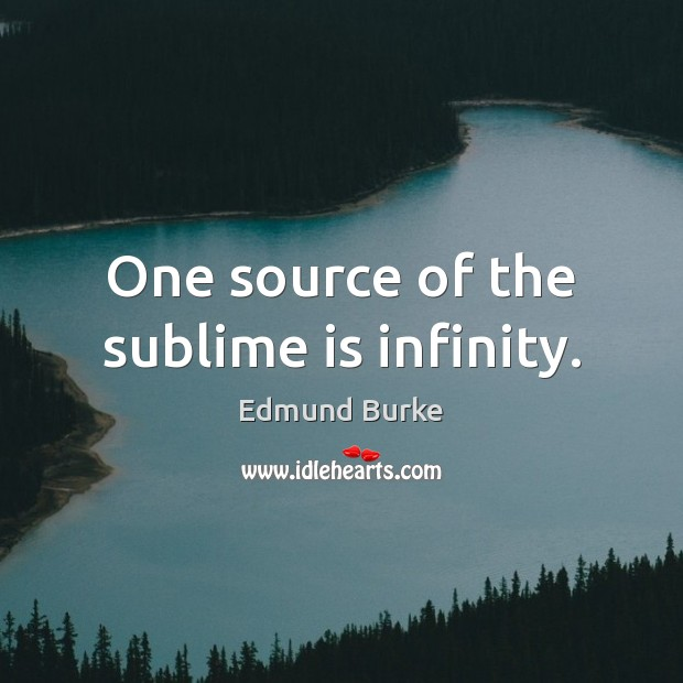 One source of the sublime is infinity. Edmund Burke Picture Quote