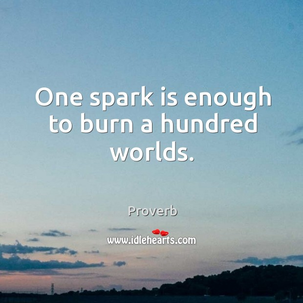 One spark is enough to burn a hundred worlds. Image