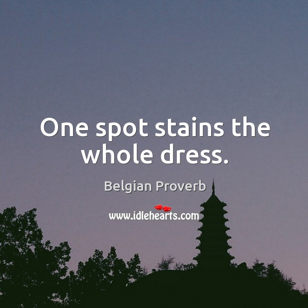 One spot stains the whole dress. Belgian Proverbs Image