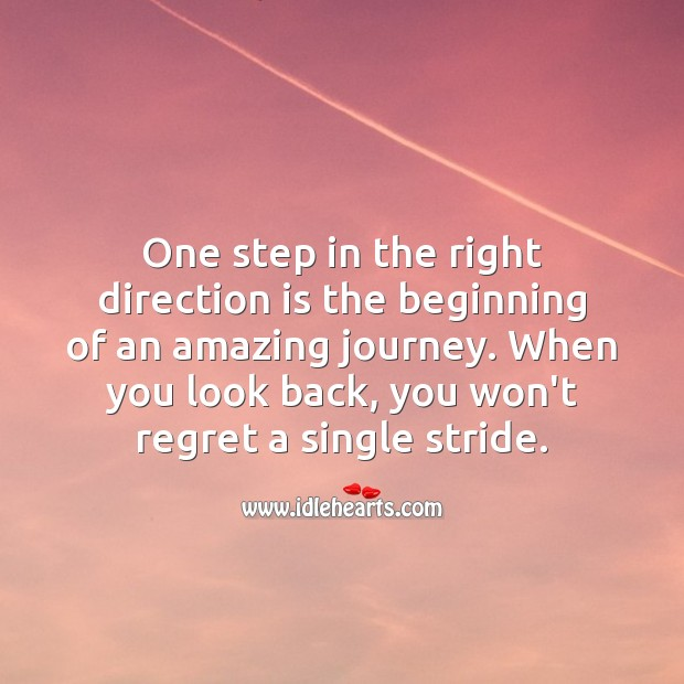 Image, One step in the right direction is the beginning of an amazing journey.
