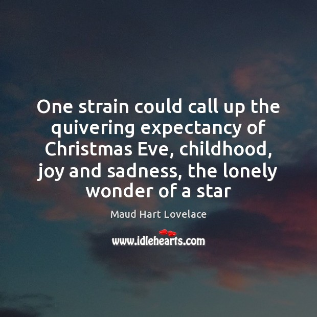 One strain could call up the quivering expectancy of Christmas Eve, childhood, Maud Hart Lovelace Picture Quote