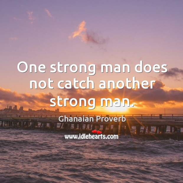 One strong man does not catch another strong man. Ghanaian Proverbs Image