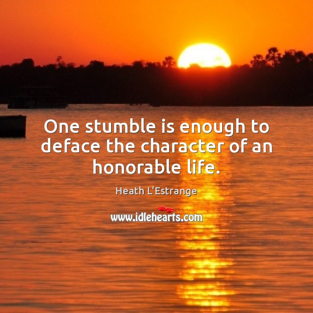 One stumble is enough to deface the character of an honorable life. Image