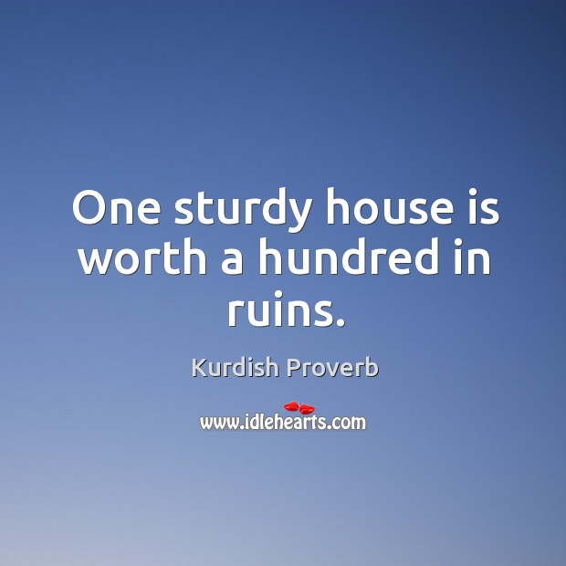 Image, One sturdy house is worth a hundred in ruins.