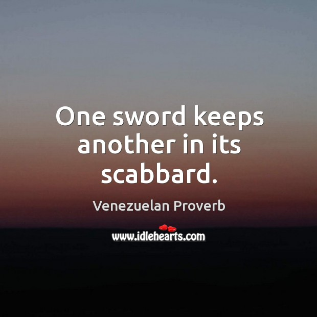 One sword keeps another in its scabbard. Venezuelan Proverbs Image