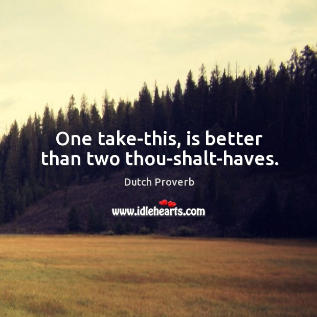 Image, One take-this, is better than two thou-shalt-haves.