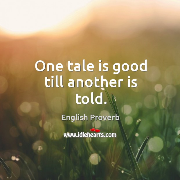Image, One tale is good till another is told.