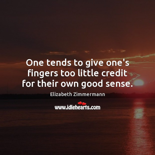 One tends to give one's fingers too little credit for their own good sense. Image