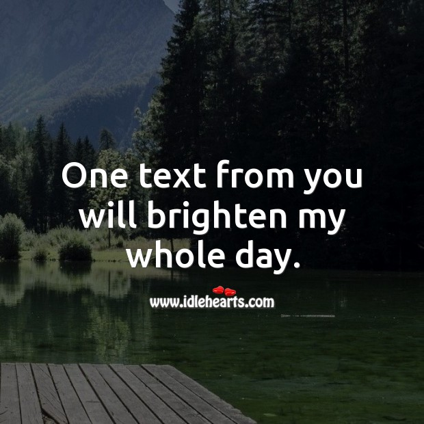 Image, One text from you will brighten my whole day.