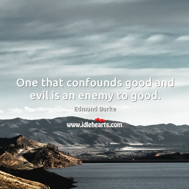 Image, One that confounds good and evil is an enemy to good.