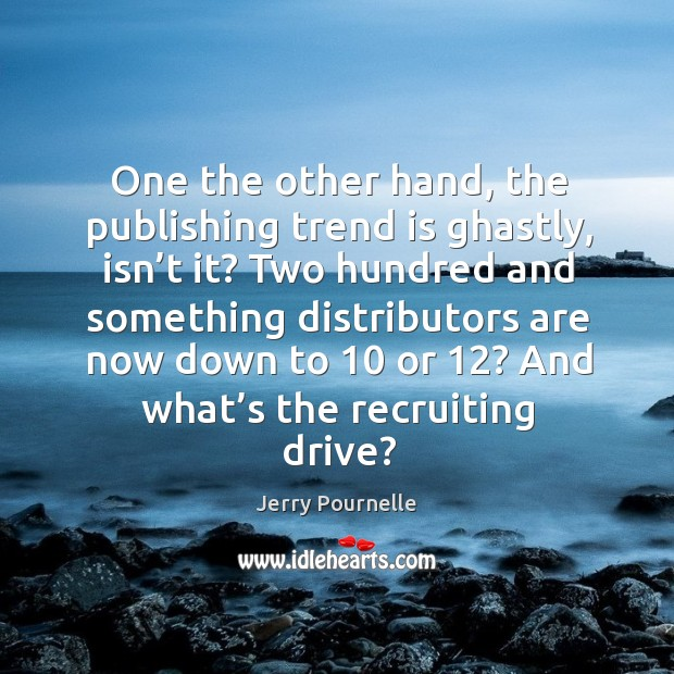 One the other hand, the publishing trend is ghastly, isn't it? Jerry Pournelle Picture Quote