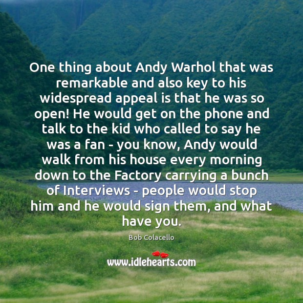 One thing about Andy Warhol that was remarkable and also key to Image