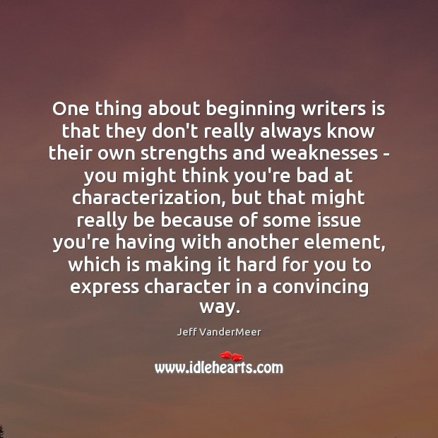 Image, One thing about beginning writers is that they don't really always know