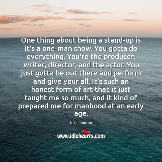One thing about being a stand-up is it's a one-man show. You Image