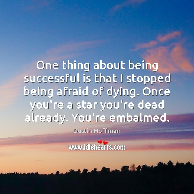 One thing about being successful is that I stopped being afraid of Being Successful Quotes Image
