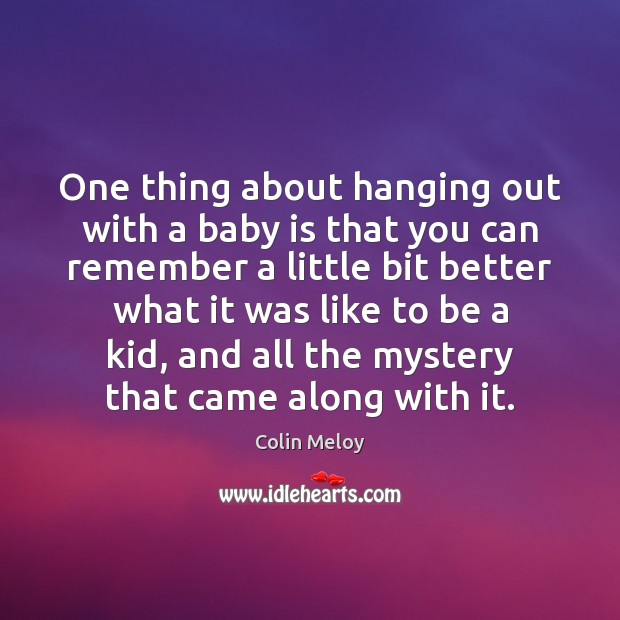 One thing about hanging out with a baby is that you can Colin Meloy Picture Quote