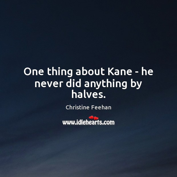 Image, One thing about Kane – he never did anything by halves.