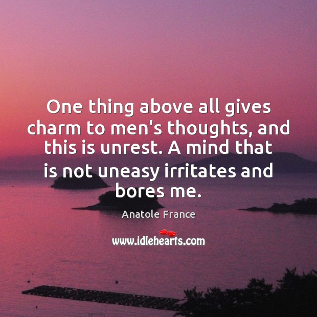 One thing above all gives charm to men's thoughts, and this is Anatole France Picture Quote