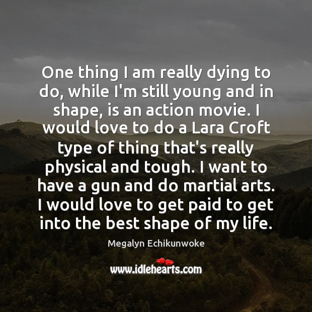 One thing I am really dying to do, while I'm still young Image