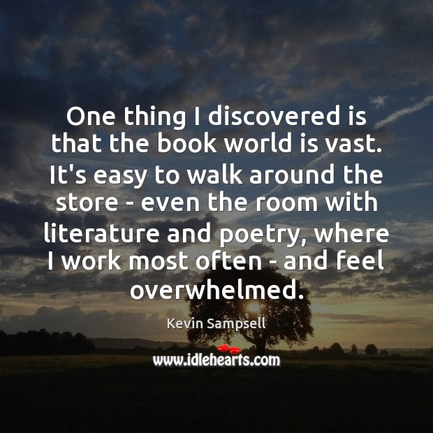One thing I discovered is that the book world is vast. It's World Quotes Image