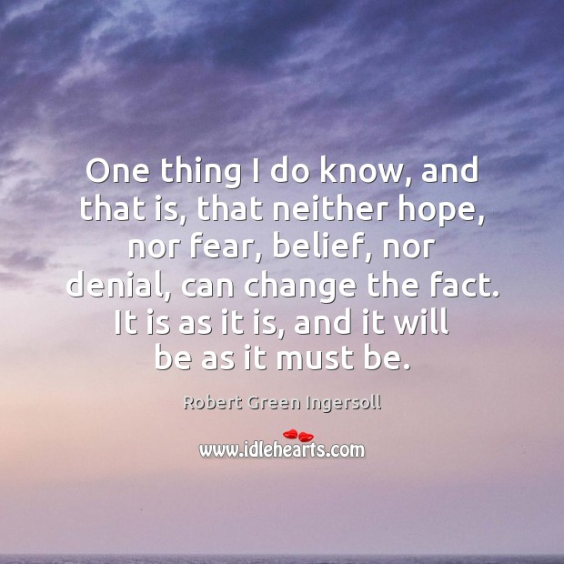 One thing I do know, and that is, that neither hope, nor Robert Green Ingersoll Picture Quote