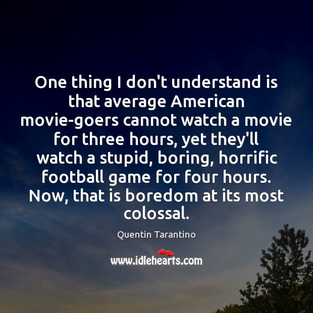 One thing I don't understand is that average American movie-goers cannot watch Quentin Tarantino Picture Quote