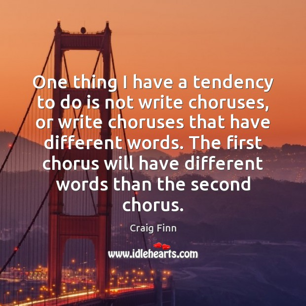 One thing I have a tendency to do is not write choruses, Image