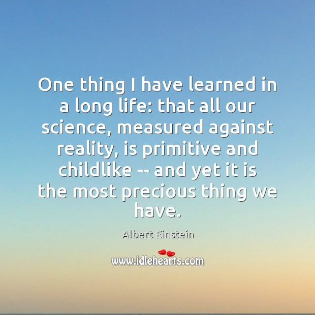 Image, One thing I have learned in a long life: that all our