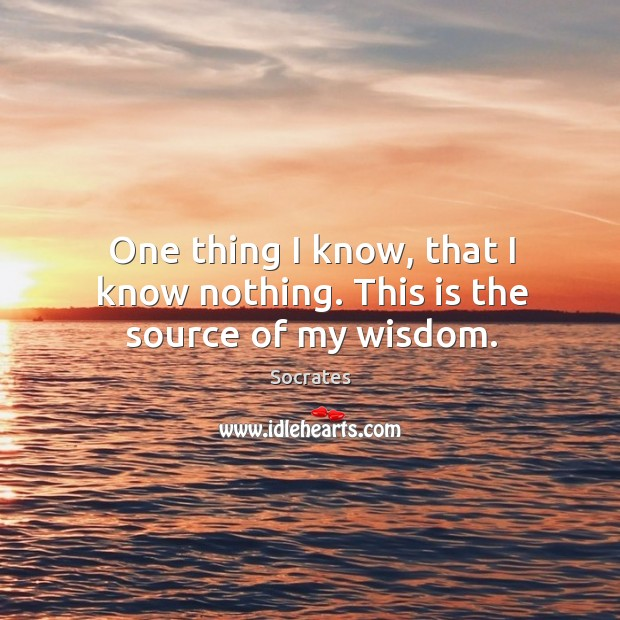 Image, One thing I know, that I know nothing. This is the source of my wisdom.