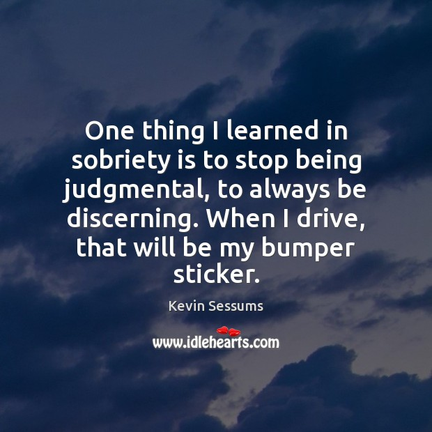Image, One thing I learned in sobriety is to stop being judgmental, to