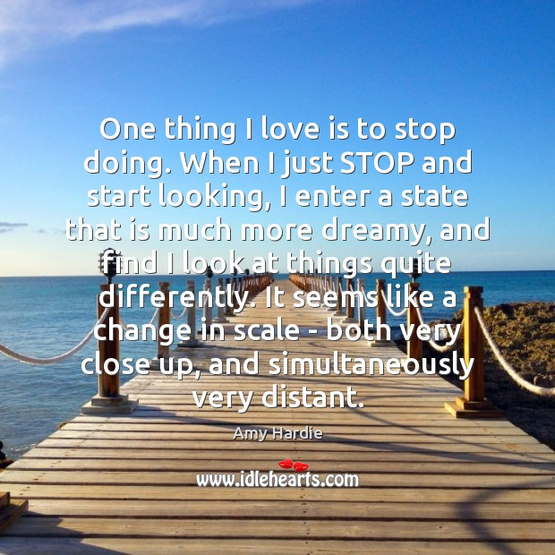 One thing I love is to stop doing. When I just STOP Amy Hardie Picture Quote