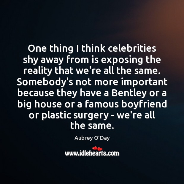 One thing I think celebrities shy away from is exposing the reality Aubrey O'Day Picture Quote