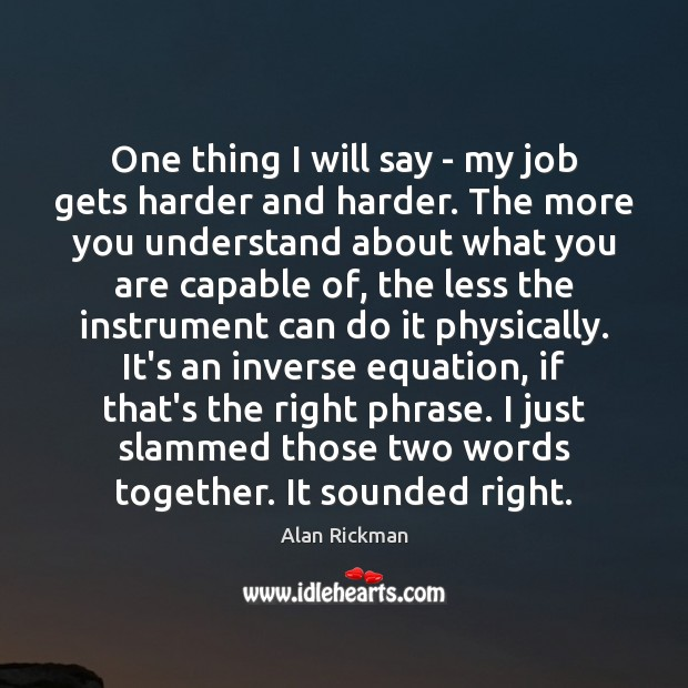 One thing I will say – my job gets harder and harder. Image