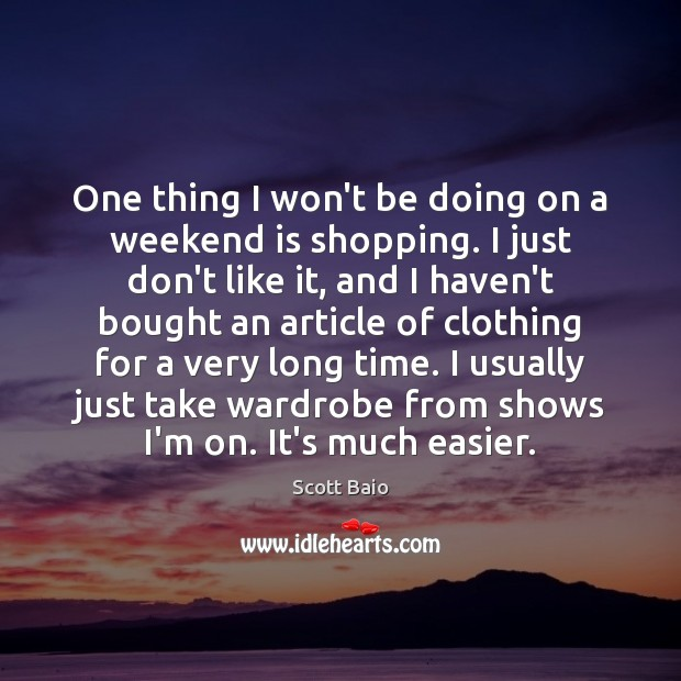 One thing I won't be doing on a weekend is shopping. I Scott Baio Picture Quote