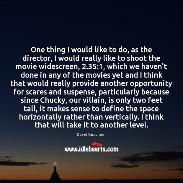Image, One thing I would like to do, as the director, I would