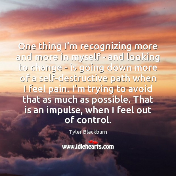 One thing I'm recognizing more and more in myself – and looking Tyler Blackburn Picture Quote