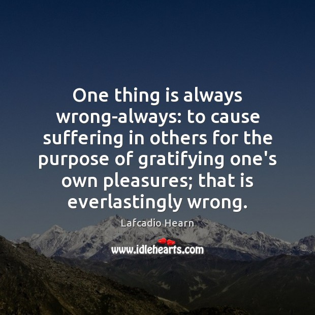 Image, One thing is always wrong-always: to cause suffering in others for the