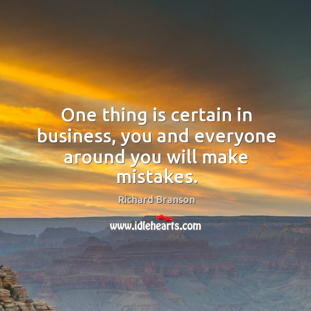 One thing is certain in business, you and everyone around you will make mistakes. Image