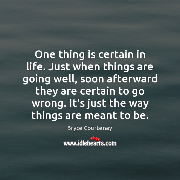 One thing is certain in life. Just when things are going well, Image