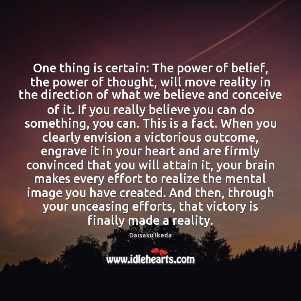 One thing is certain: The power of belief, the power of thought, Daisaku Ikeda Picture Quote