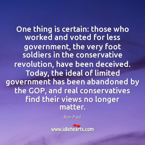 One thing is certain: those who worked and voted for less government, Ron Paul Picture Quote