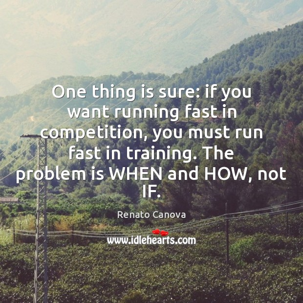 One thing is sure: if you want running fast in competition, you Image