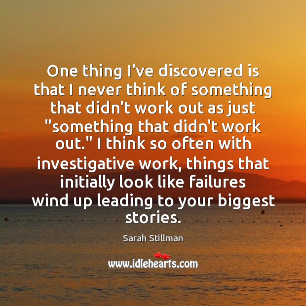 One thing I've discovered is that I never think of something that Sarah Stillman Picture Quote