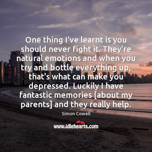 One thing I've learnt is you should never fight it. They're natural Simon Cowell Picture Quote