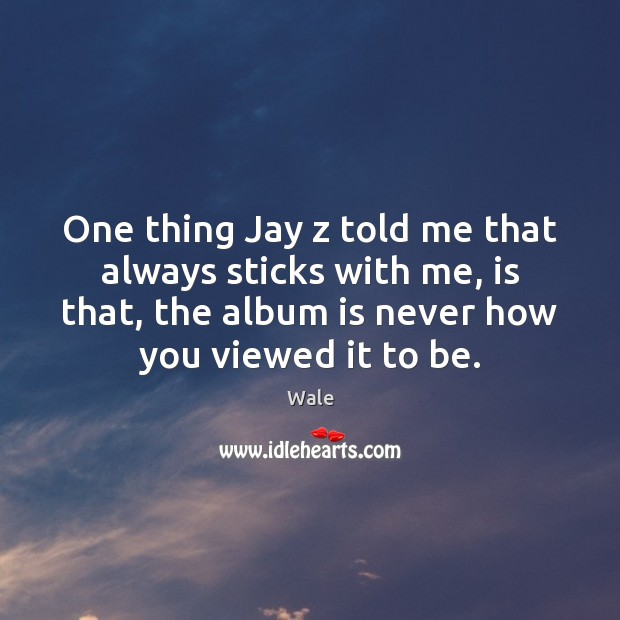 One thing Jay z told me that always sticks with me, is Image