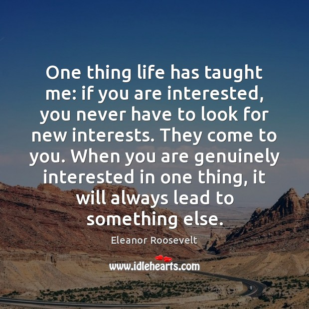 Image, One thing life has taught me: if you are interested, you never