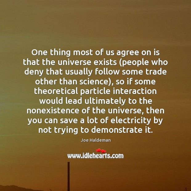 One thing most of us agree on is that the universe exists ( Image