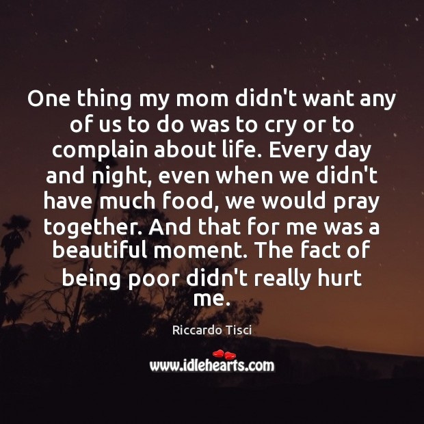One thing my mom didn't want any of us to do was Complain Quotes Image